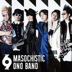 MASOCHISTIC ONO BAND デビュー6.9 周年記念ミニアルバム「6.9」