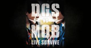 2018年4月21日(土)&22日(日)さいたまスーパーアリーナにて開催!DGS とMOBが全面対決するイベント「DGS VS MOB  LIVE SURVIVE」のオフィシャルサイトです。