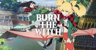 アニメ「BURN THE WITCH」公式サイト。魔女、ドラゴン、リバースロンドン、2人の魔女が躍動。2020年、「BLEACH」の久保帯人が新たな物語を世界に放つ。2020.10.02 2週間限定ロードショー